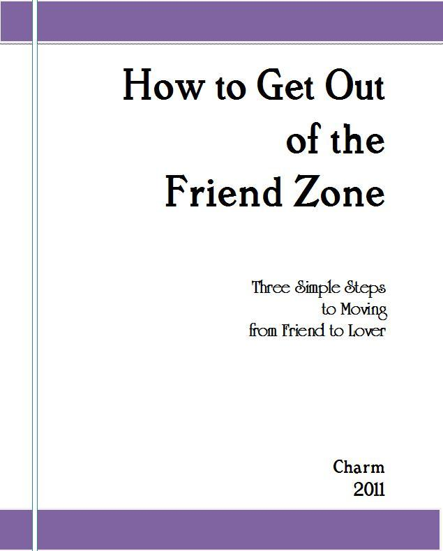 How to Get Out of the Friend Zone: Three Simple Steps to Moving From Friend to Lover