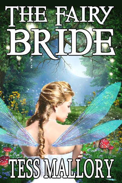 The Fairy Bride By: Tess Mallory