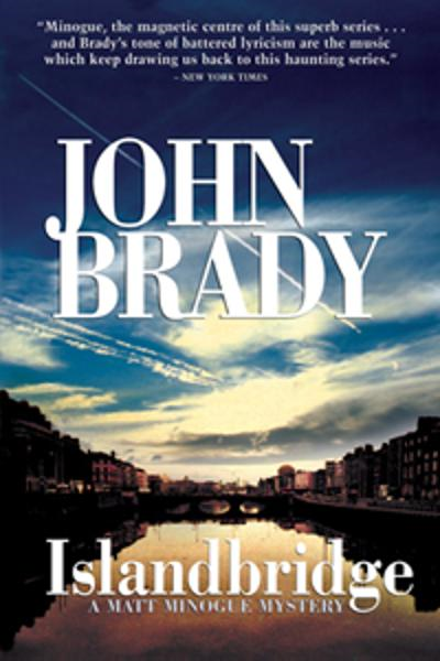 Islandbridge: A Matt Minogue Mystery By: John Brady