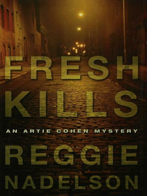 Fresh Kills: An Artie Cohen Mystery By: Reggie Nadelson