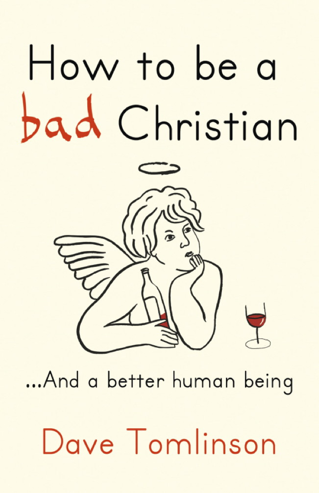 How to be a bad Christian By: Dave Tomlinson