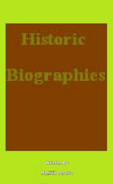 Historic Biographies By: Monica P