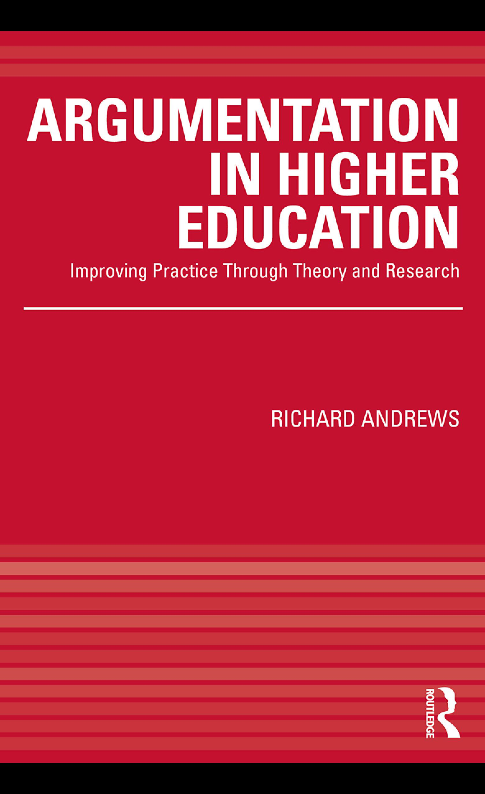 Argumentation in Higher Education: Improving Practice Through Theory and Research By: Andrews, Richard