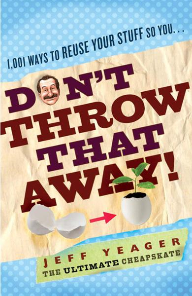 Don't Throw That Away! By: Jeff Yeager