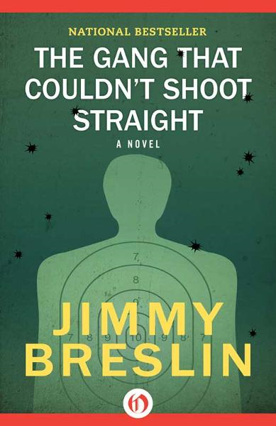The Gang That Couldn't Shoot Straight: A Novel By: Jimmy Breslin