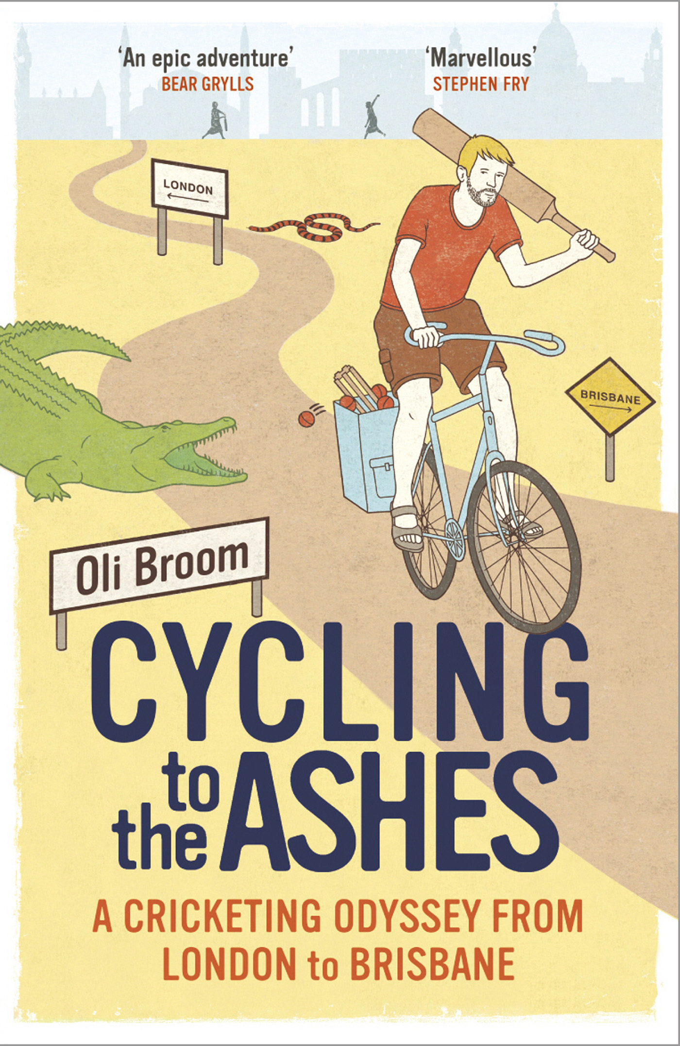 Cycling to the Ashes A Cricketing Odyssey From London to Brisbane