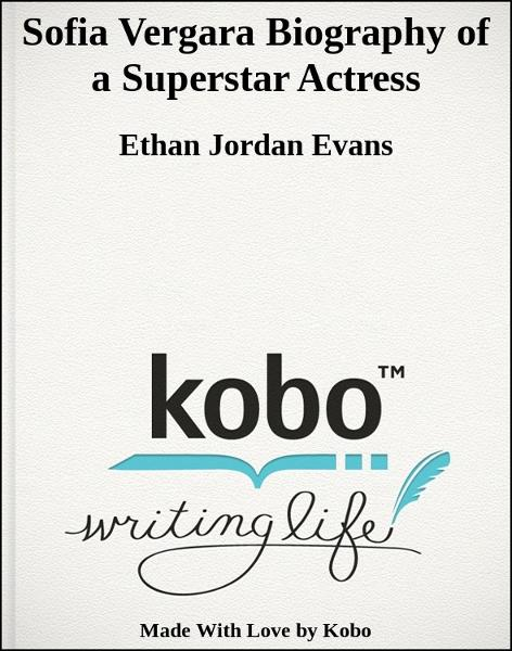 Sofia Vergara Biography of a Superstar Actress By: Ethan Jordan Evans