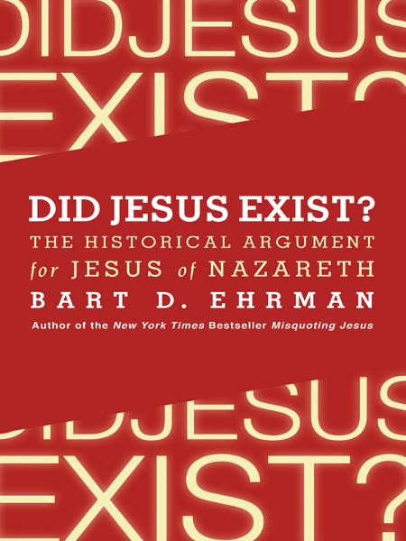 Did Jesus Exist? By: Bart D. Ehrman