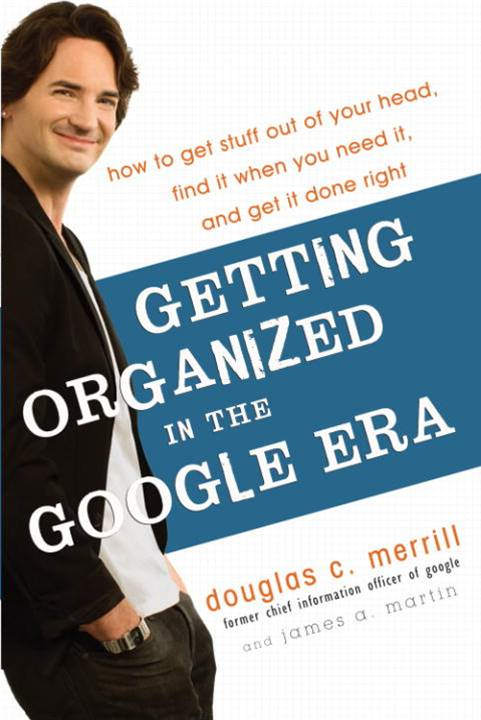 Getting Organized in the Google Era By: Douglas Merrill,James A. Martin