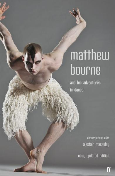 Matthew Bourne and His Adventures in Dance By: Alastair Macaulay,Matthew Bourne