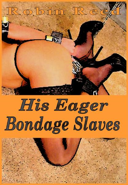 His Eager Bondage Slaves