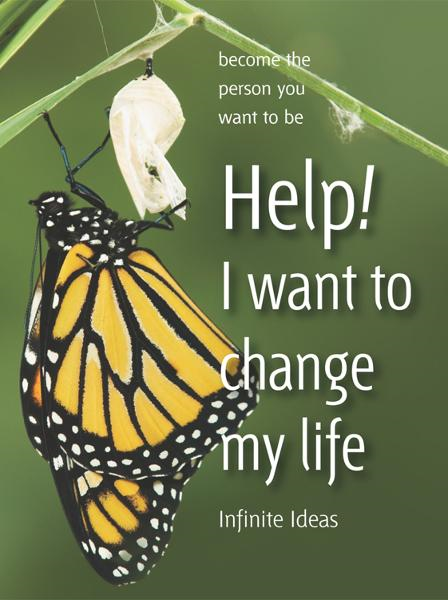 Help! I want to change my life By: Infinite Ideas