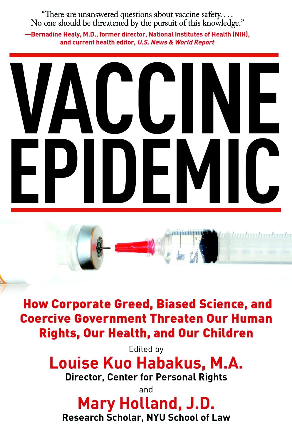 Vaccine Epidemic: How Corporate Greed, Biased Science, and Coercive Government Threaten Our Human Rights, Our Health, and Our Children By: Louise Kuo Habakus, Mary Holland