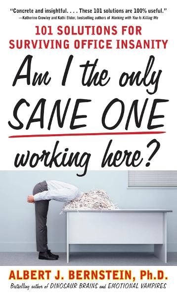Am I The Only Sane One Working Here?: 101 Solutions for Surviving Office Insanity By: Albert Bernstein