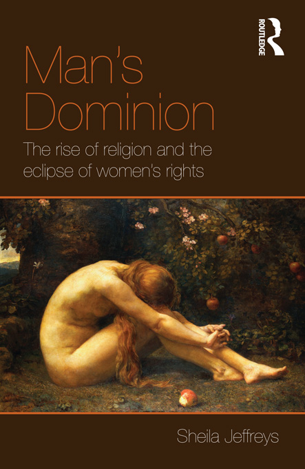 Man's Dominion The Rise of Religion and the Eclipse of Women's Rights
