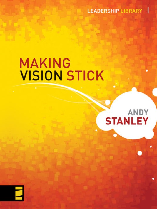 Making Vision Stick By: Andy   Stanley