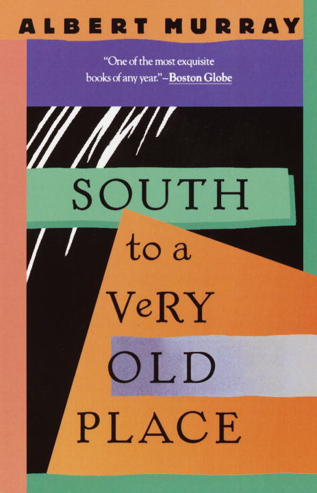 South to a Very Old Place By: Albert Murray