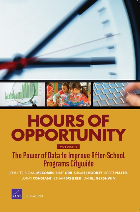 Hours of Opportunity, Volume 2: The Power of Data to Improve After-School Programs Citywide By: Jennifer Sloan McCombs,Nate Orr,Susan J. Bodilly,Scott Naftel,Louay Constant