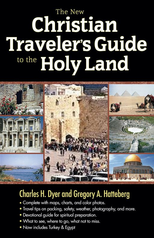 The New Christian Traveler's Guide to the Holy Land By: Charles H. Dyer,Gregory A. Hatteberg