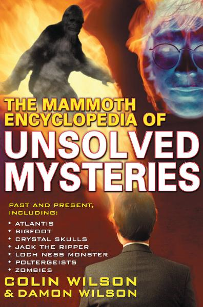 The Mammoth Encyclopedia of the Unsolved By: Colin Wilson,Wilson Colin