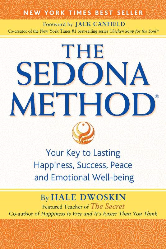 The Sedona Method By: Hale Dwoskin