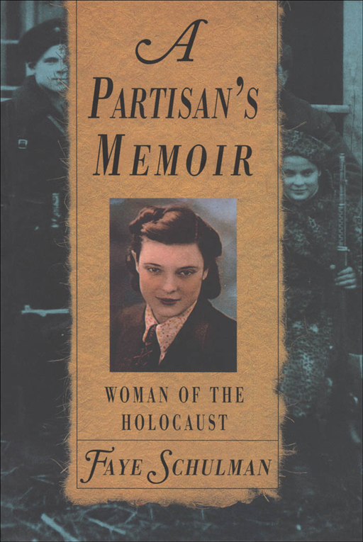 Partisan's Memoir: Woman Of The Holocaust By: Faye Schulman