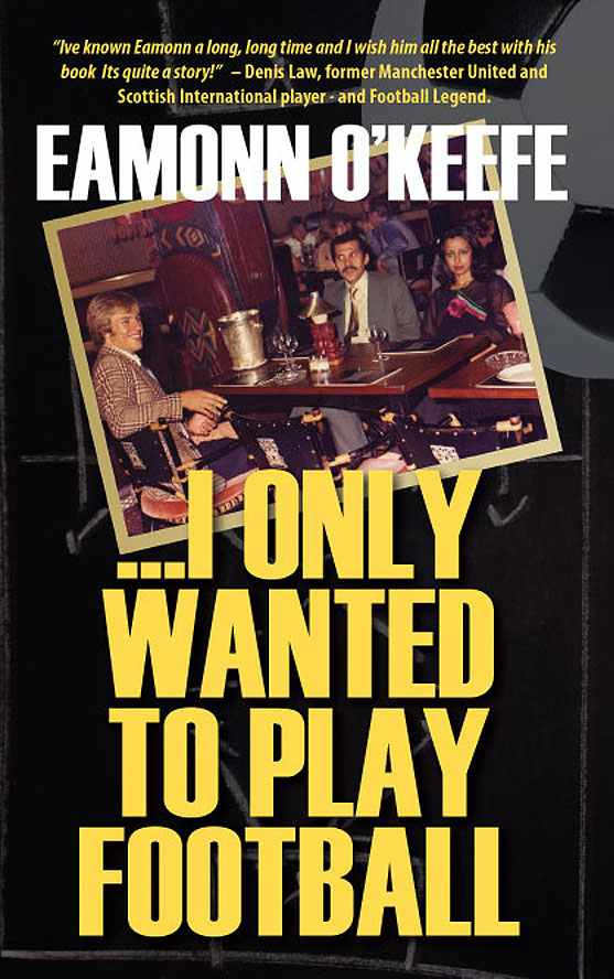 ...I Only Wanted To Play Football By: Eamonn O'Keefe