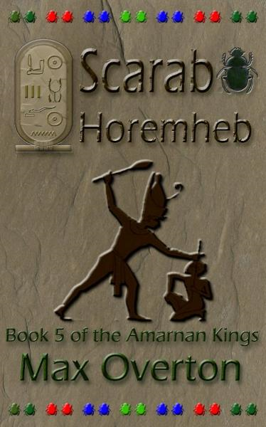 The Amarnan Kings Book 5: Scarab - Horemheb