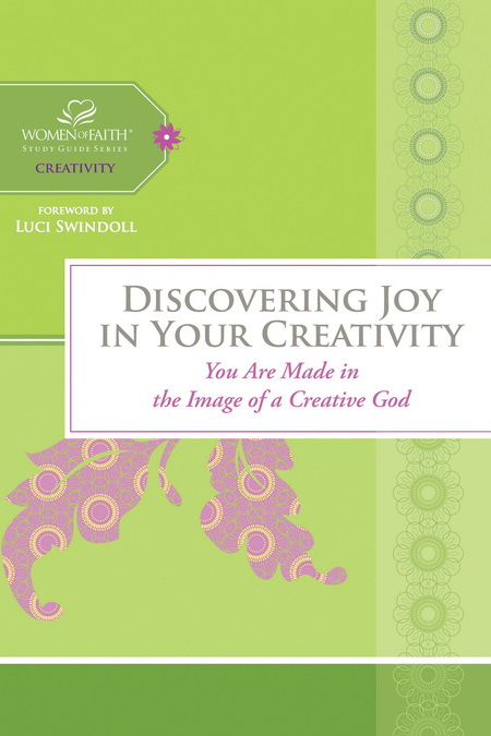 Discovering Joy in Your Creativity By: Women of Faith