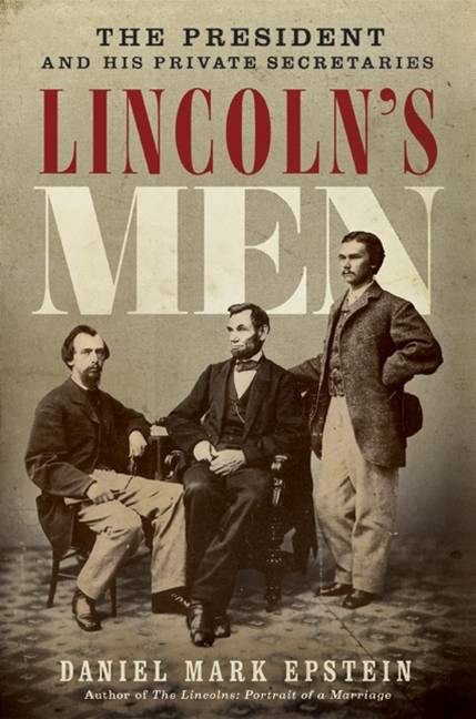 Lincoln's Men By: Daniel Mark Epstein