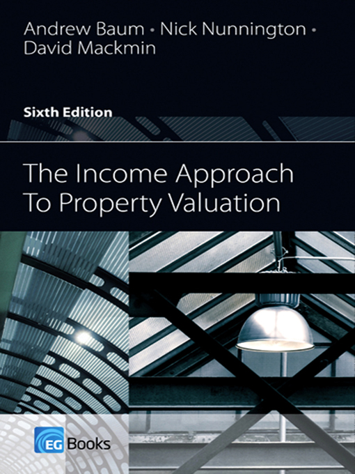The Income Approach to Property Valuation By: Andrew Baum,David Mackmin,Nick Nunnington