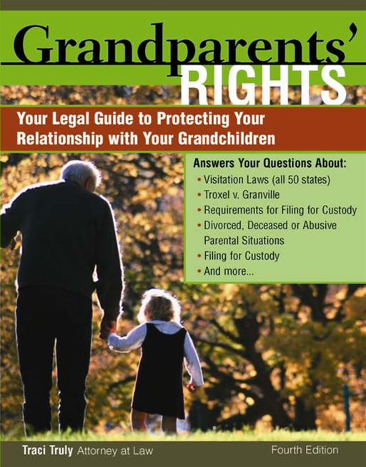 Grandparents' Rights: Your Legal Guide to Protecting the Relationship with Your Grandchildren By: Traci Truly Truly