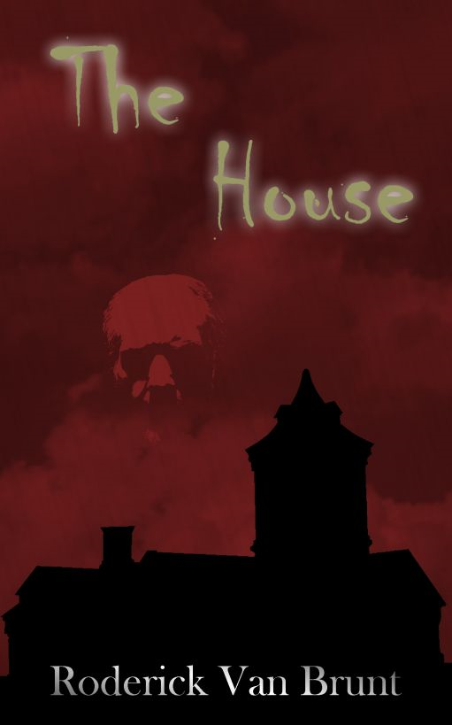 The House By: Roderick Van Brunt