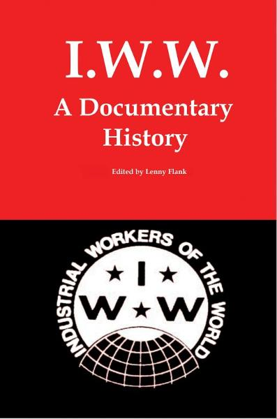 IWW: A Documentary History By: Lenny Flank