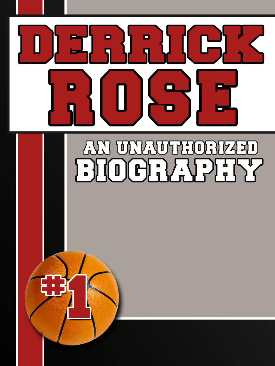 Derrick Rose: An Unauthorized Biography By: Belmont and Belcourt Biographies