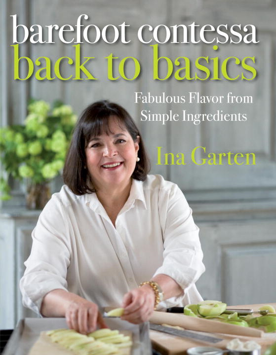 Barefoot Contessa Back to Basics By: Ina Garten