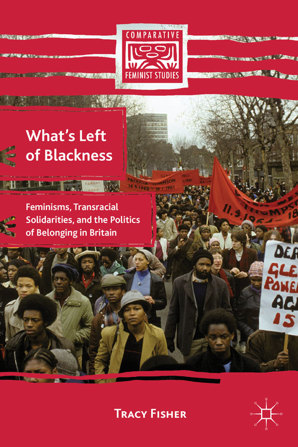 What's Left of Blackness Feminisms,  Transracial Solidarities,  and the Politics of Belonging in Britain