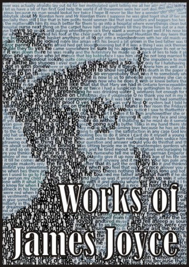 James Joyce - Works of James Joyce: Ulysses, Dubliners, Portrait of the Artist As a Young Man