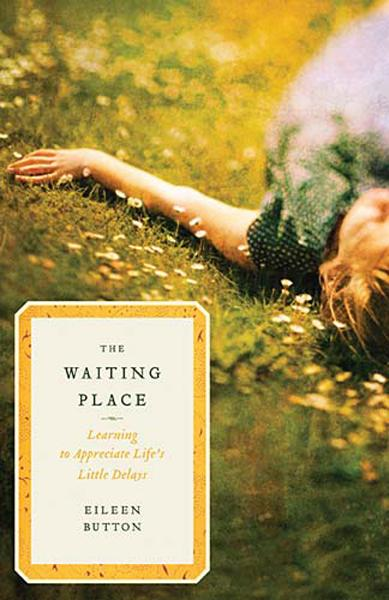 The Waiting Place By: Eileen Button