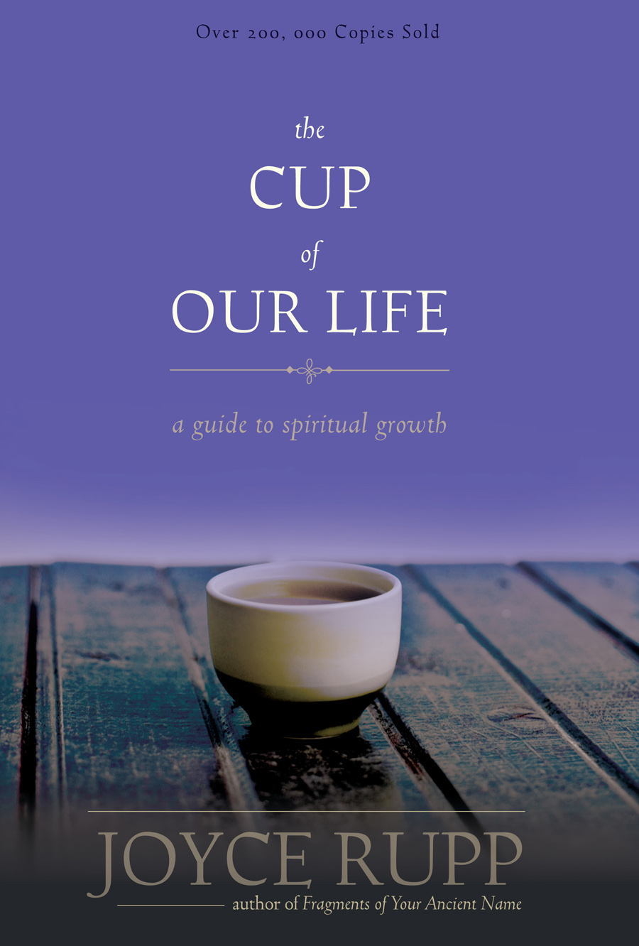 The Cup of Our Life By: Joyce Rupp O.S.M.