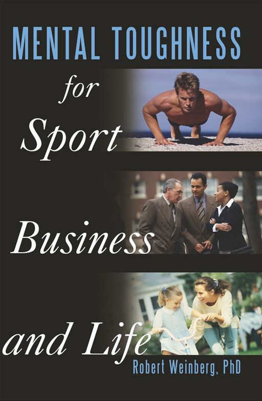 Mental Toughness For Sport, Business And Life By: Robert Weinberg
