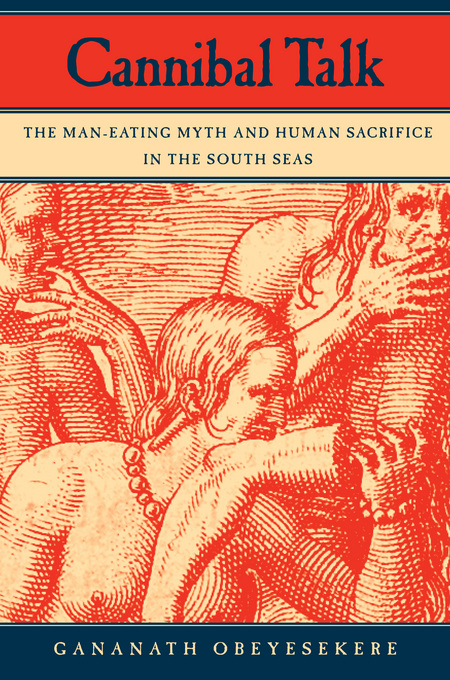 Cannibal Talk: The Man-Eating Myth and Human Sacrifice in the South Seas