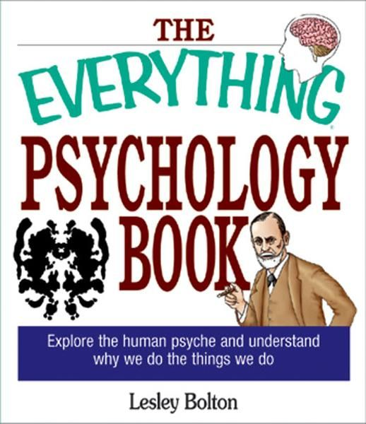 The Everything Psychology Book: Explore the Human Psyche and Understand Why We Do the Things We Do By: Lynda L. Warwick