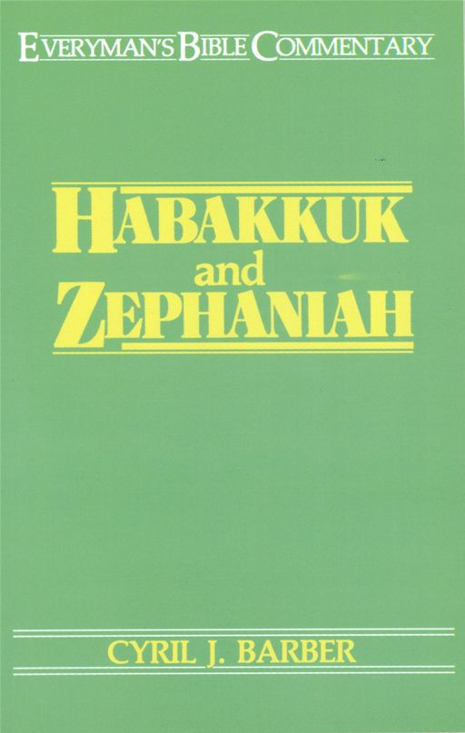 Habakkuk & Zephaniah- Everyman's Bible Commentary By: Cyril J. Barber