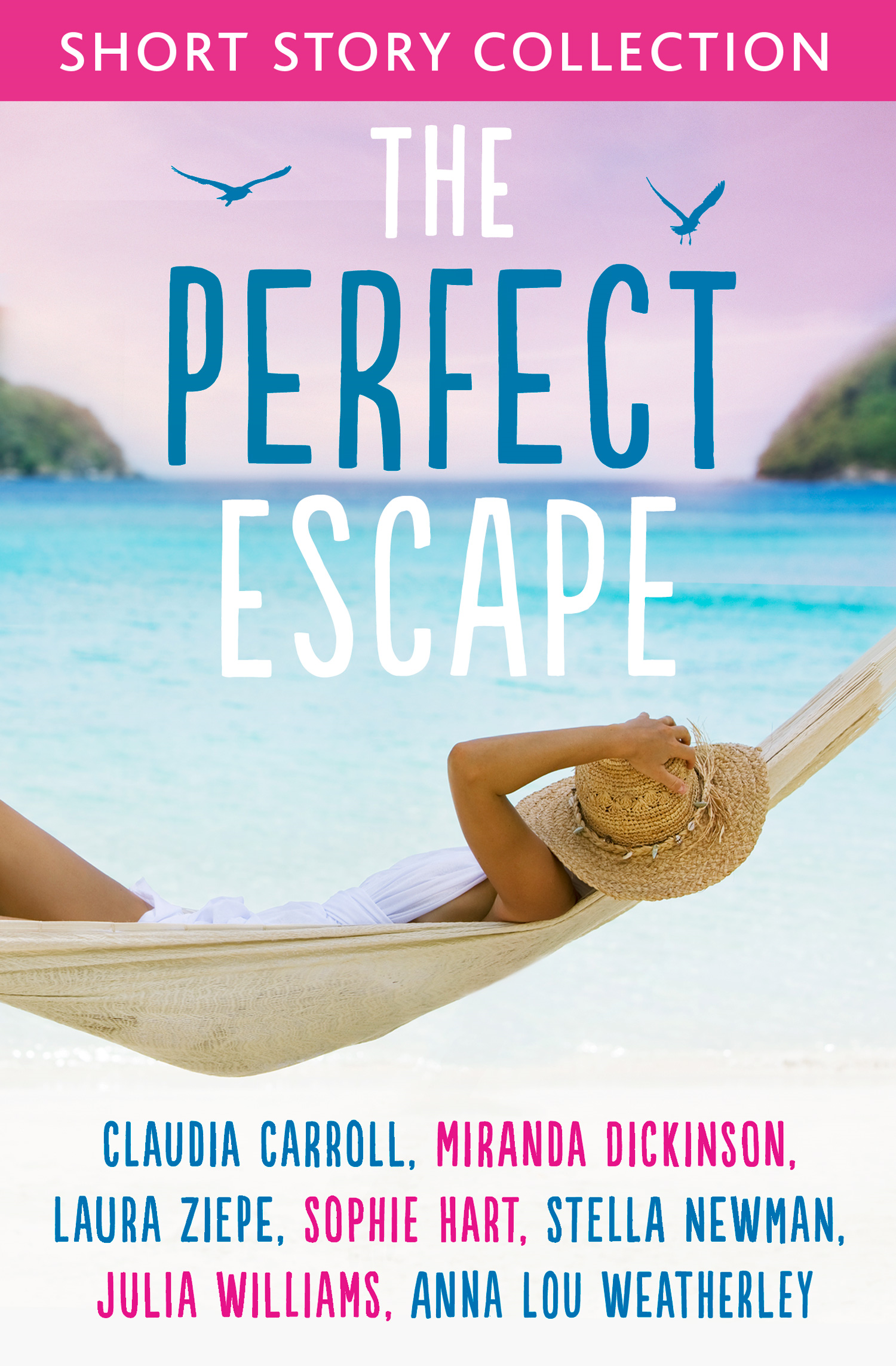 The Perfect Escape: Romantic short stories to relax with: Written by Claudia Carroll, Miranda Dickinson, Julia Williams, Stella Newman, Laura Ziepe, S