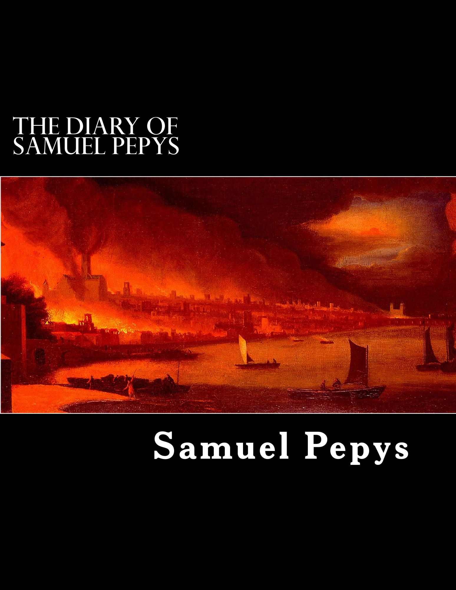 The Diary of  Samuel Pepys By: Samuel Pepys