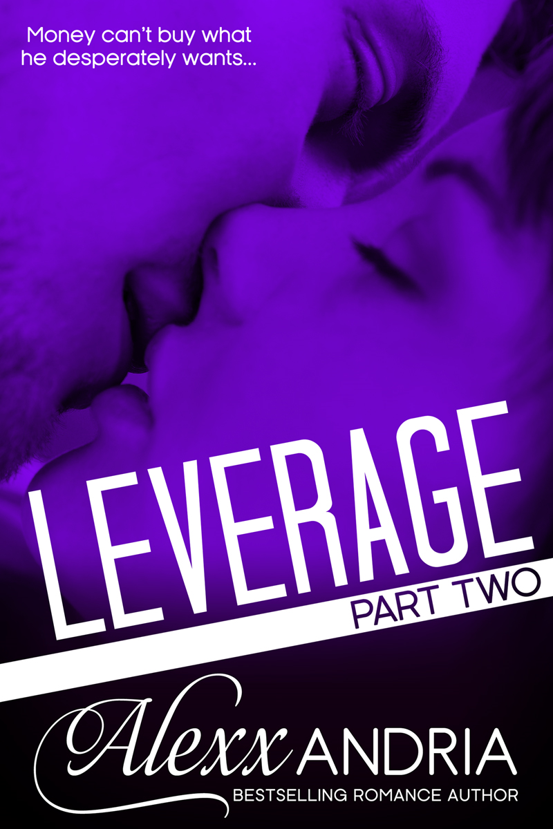 Alexx Andria - Leverage (Part Two) (Billionaire Romance)