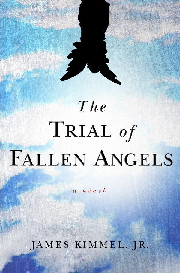 The Trial of Fallen Angels By: James Kimmel Jr.