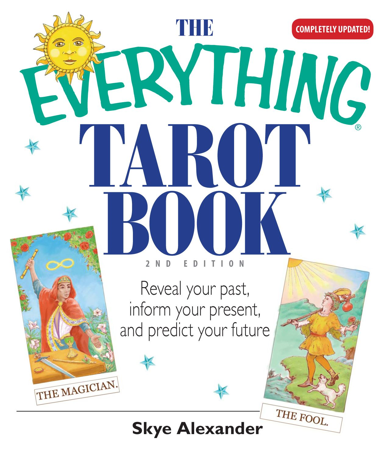 The Everything Tarot Book: Reveal Your Past, Inform Your Present, And Predict Your Future By: Skye Alexander