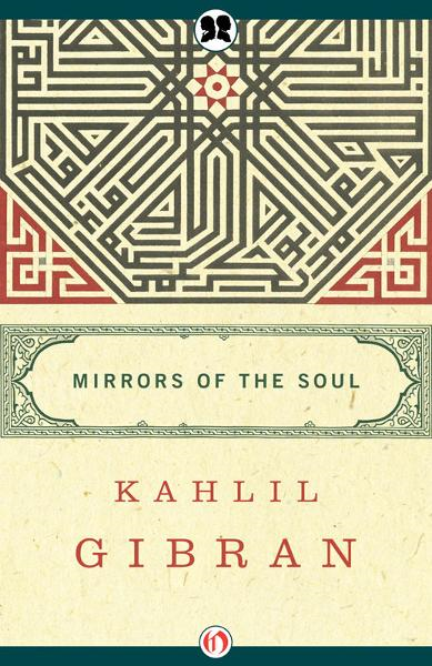 Mirrors of the Soul By: Joseph Sheban,Kahlil Gibran